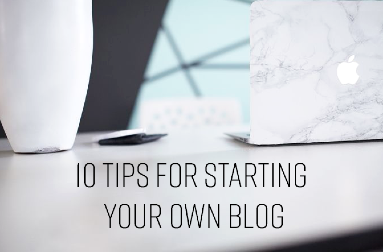 10 TIPS FOR STARTING YOUR OWN BLOG