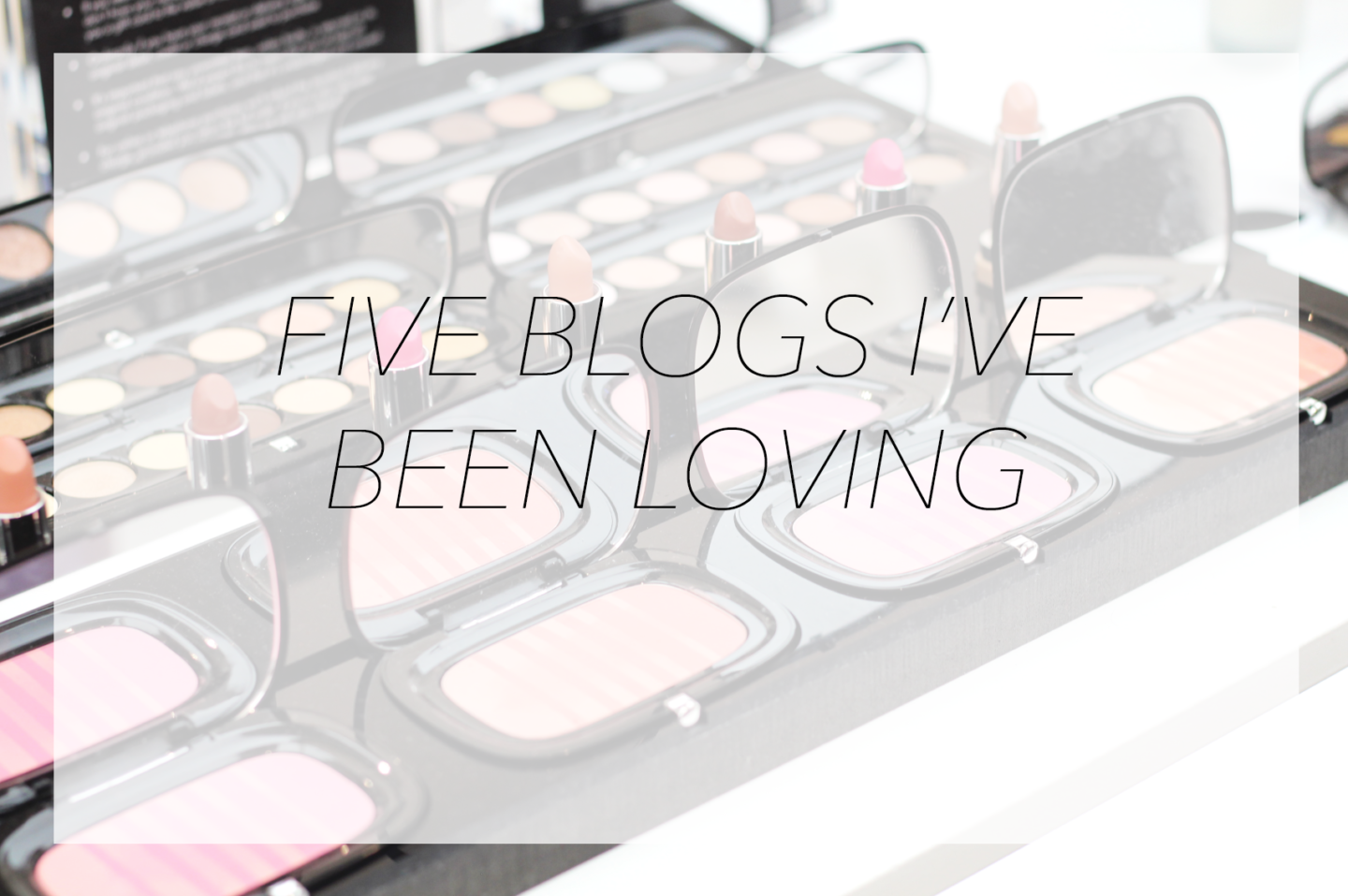 FIVE BLOGS I'VE BEEN LOVING