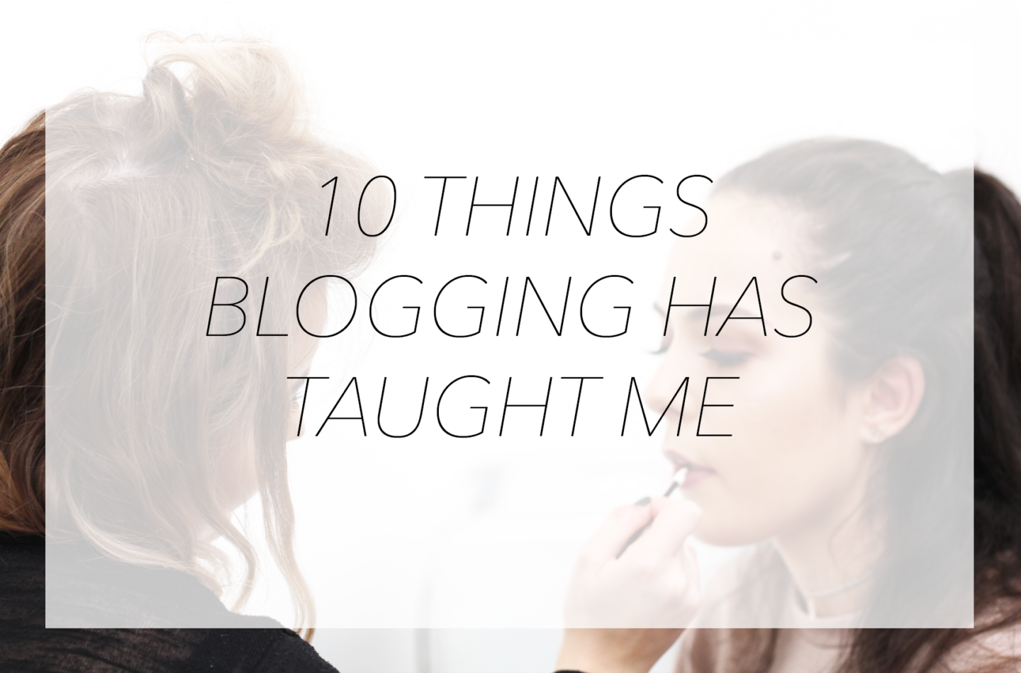 10 THINGS BLOGGING HAS TAUGHT ME