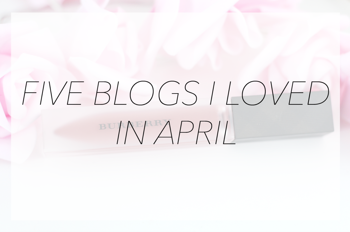 FIVE BLOGS I'VE BEEN LOVING THIS MONTH