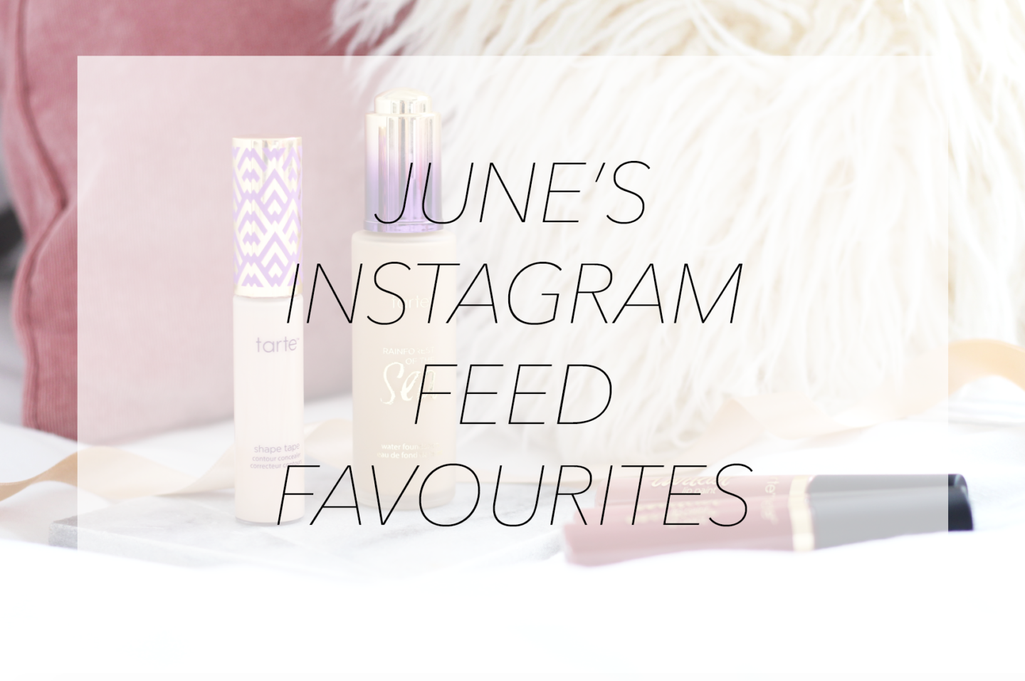 JUNE'S INSTAGRAM FEED FAVOURITES